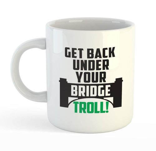 Attitude Mug - Under Your Bridge